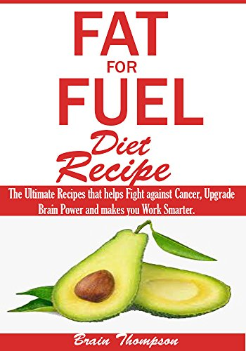 fat-for-fuel-diet-recipes-the-ultimate-recipes-that-helps-fight-against-cancer-upgrade-brain-power-a