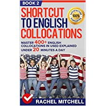 Shortcut To English Collocations: Master 400+ English Collocations In Used Explained Under 20 Minutes A Day (Book 2)