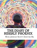 The Diary of Hiserly Phoenix: A journey to and through the ether's veil...