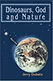 Dinosaurs, God and Nature, Jerry Dubats, 0595663907