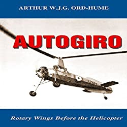 Autogiro: Rotary Wings Before the Helicopter by Arthur W J G Ord-Hume (2009-08-31)