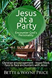 Download Jesus at a Party—Encounter God's Personality: Christian Encouragement - Hope-filled, face to face encounters with Jesus in PDF ePUB Free Online