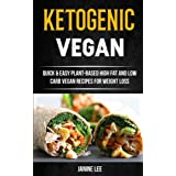 Ketogen Vegan: Quick & Easy Plant-Based High Fat And Low Carb Vegan Recipes For Weight Loss