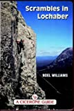 Scrambles in Lochaber: A Guide to Scrambles in and Around Lochaber Including Ben Nevis and Glen Coe (Cicerone Guide)