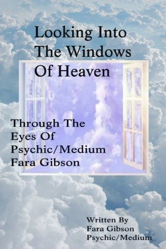 Spirit Window (Looking Into The Windows Of Heaven: Through The Eyes Of Psychic Medium Fara Gibson)