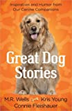 Great Dog Stories, M. R. Wells and Kris Young, 0736928820