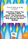 You're Nose Is in My Crotch! and Other Things You Shouldn't Know about the Homemade Pantry: 101 Foods You Can Stop Buying and Start Making
