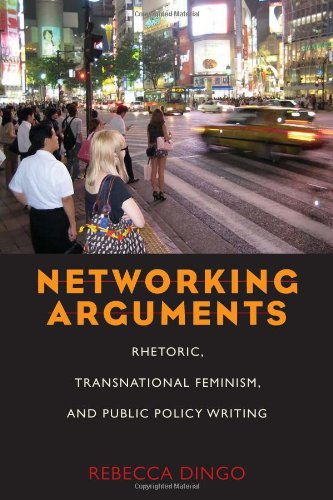 Networking Arguments: Rhetoric, Transnational Feminism, and Public Policy Writing (Pitt Comp Literacy Culture)