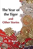 The Year of the Tiger and Other Stories, H. Reid, 1469950464