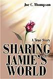 Sharing Jamie's World, Joe C. Thompson, 0595244904