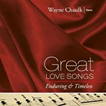Great Love Songs: Enduring & Timeless by Wayne Chaulk (2013-05-04)