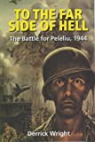 Front cover for the book To the Far Side of Hell: The Battle of Peleliu, 1944 by Derrick Wright