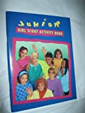 Junior Girl Scout Activity Book, Girl Scouts of the U. S. A. Staff, 0884413489