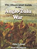 The Illustrated Guide to the Anglo-Zulu War, John Laband and Paul Thompson, 0869809733