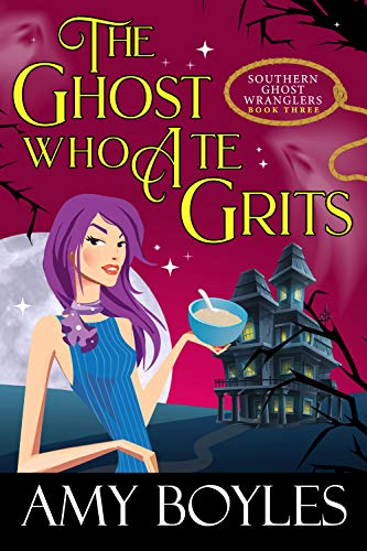 The Ghost Who Ate Grits (Southern Ghost Wranglers Book 3) by [Boyles, Amy]