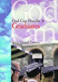 God Can Handle It... Graduates, Criswell Freeman, 1887655964