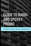 2018 Guide to Radio and Spotify Promo: A Book for