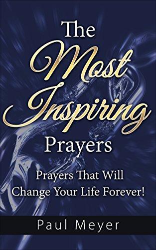 The Most Inspiring Prayers: Prayers That Will Change Your Life Forever! (Spiritual Warfare, Prayer Devotional, Bible Verses, Prayer Book, Prayer, The Power of Prayer)