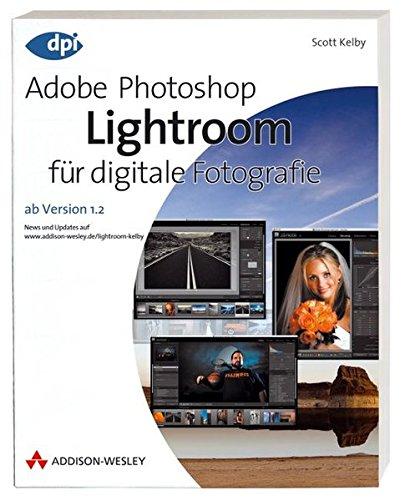 Adobe Photoshop Lightroom für digitale Fotografie - Ab Version 1.2 (DPI Grafik) Taschenbuch – 29. Oktober 2007 Scott Kelby Addison-Wesley Verlag 3827326079 Anwendungs-Software