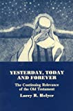 Yesterday, Today and Forever : The Continuing Relevance of the Old Testament, Helyer, Larry R., 1879215314