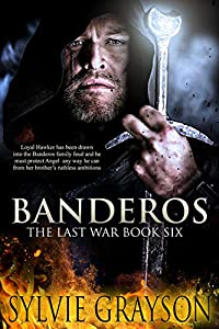 Banderos, The Last War: Book Six: Loyal Hawker has been drawn into the Banderos family feud and he must protect Angel any way he can from her brother's ruthless ambitions