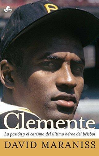 Clemente: La pasi? y el carisma del ?timo h?oe del b?sbol (The Passion and Grace of Baseball's Last Hero) (Atria Espanol) (Spanish Edition) by David Maraniss - Sa Clemente