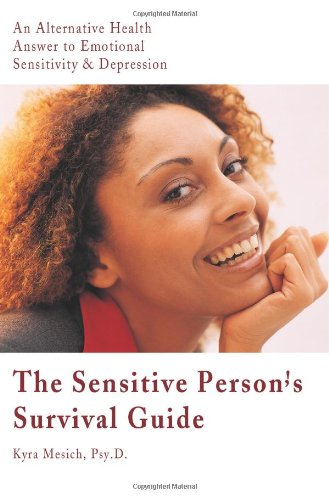 The Sensitive Person's Survival Guide: An Alternative Health Answer to Emotional Sensitivity & ()