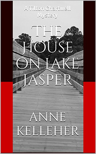 The House on Lake Jasper: A Tilton Chartwell Mystery (Tilton Chartwell Mysteries Book 1)