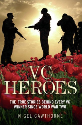 VC Heroes - The True Stories Behind Every VC Winner Since World War Two