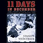 11 Days in December: Christmas at the Bulge, 1944   Stanley Weintraub