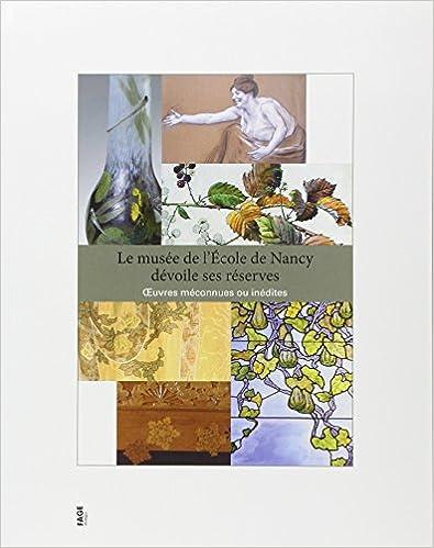 Lire Le musée de l'Ecole de Nancy dévoile ses réserves : Oeuvres méconnues ou inédites pdf