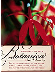 Botanica North America: The Illustrated Guide to Our Native Plants, Their Botany, History, and the Way They Have Shaped Our World