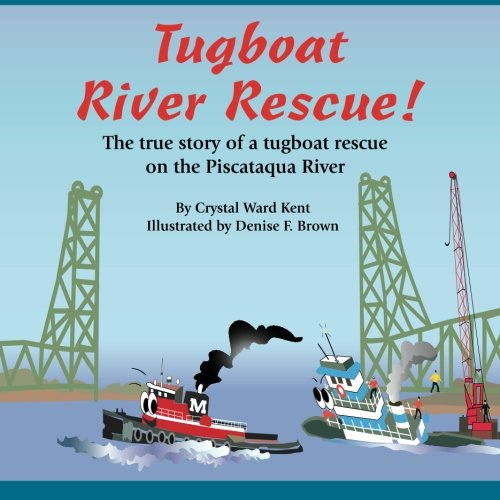 Tugboat River Rescue!: The true story of a tugboat rescue on the Piscataqua River (Volume 1)