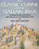 The Classic Cuisine of the Italian Jews: Traditional Recipes and Menus and a Memoir of a Vanished