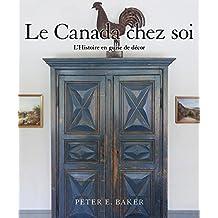 Le Canada chez soi: L'Histoire en guise de décor (French Edition)