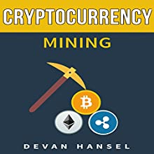 Cryptocurrency Mining: The Complete Guide to Mining Bitcoin, Ethereum, and Cryptocurrency: Cryptocurrency and Blockchain, Book 5 Audiobook by Devan Hansel Narrated by Sylvia Rae