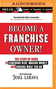 Become a Franchise Owner!: The Start-Up Guide to Lowering Risk, Making Money, and Owning What You Do by Brilliance Audio