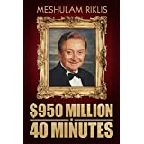 $950 Million in 40 Minutes: An Amazing Roller Coaster Biography of a Financial Mastermind