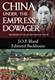 China under the Empress Dowager, J. O. P. Bland and Edmund Backhouse, 988186674X