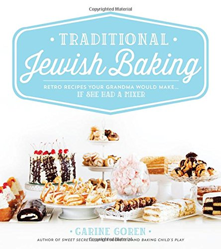 Traditional Jewish Baking: Retro Recipes Your Grandma Would Make... If She Had a Mixer by Carine Goren
