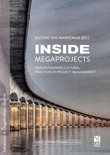 Inside Megaprojects: Understanding Cultural Practices in Project Management (Advances in Organization Studies)