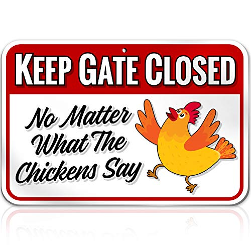 Chicken Warning Sign Danger Keep Gate Closed: No Matter what the Chickens Say | 8