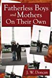 Fatherless Boys and Mothers on Their Own, J. W. Doncan, 1425917089