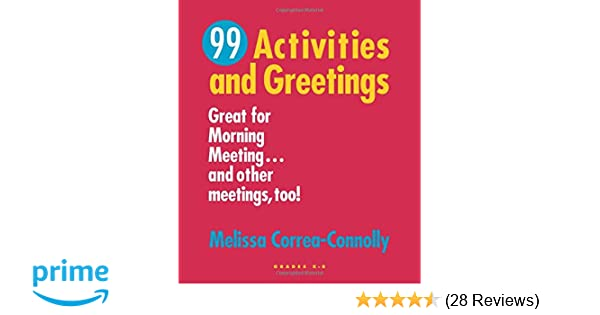 99 activities and greetings great for morning meetingd other 99 activities and greetings great for morning meetingd other meetings too melissa correa connolly 9781892989208 amazon books m4hsunfo