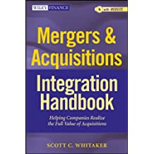 Mergers & Acquisitions Integration Handbook, + Website: Helping Companies Realize The Full Value of Acquisitions (Wiley Finance Book 657)