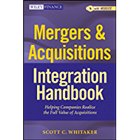 Mergers & Acquisitions Integration Handbook: Helping Companies Realize The Full Value of Acquisitions (Wiley Finance Book 657)