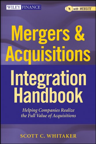 Mergers & Acquisitions Integration Handbook, + Website: Helping Companies Realize The Full Value of -