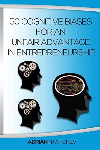50 Cognitive Biases For An Unfair Advantage in Entrepreneurship
