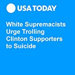 White Supremacists Urge Trolling Clinton Supporters to Suicide | Dawn Chmielewski