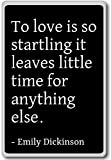 To love is so startling it leaves little